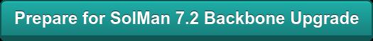 Prepare for SolMan 7.2 Backbone Upgrade