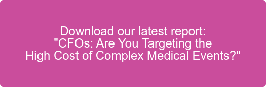 """Download our latest report: """"CFOs: Are You Targeting the  High Cost of Complex Medical Events?"""""""