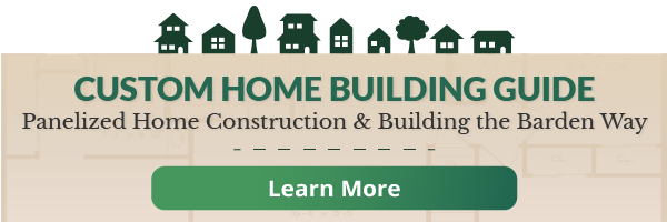 Custom Home Building Guide: Panelized Home Construction & Building the Barden Way - Learn More