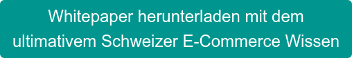 Whitepaper herunterladen mit dem ultimativem Schweizer E-Commerce Wissen