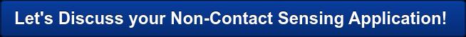 Let's Discuss your Non-Contact Sensing Application!