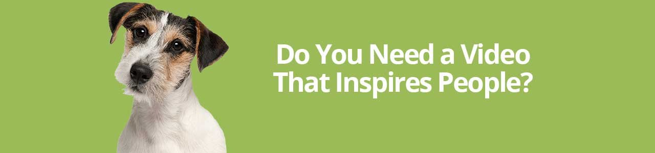 Do You Need a Video That Inspires People?