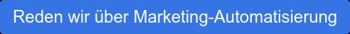 Reden wir über Marketing-Automatisierung