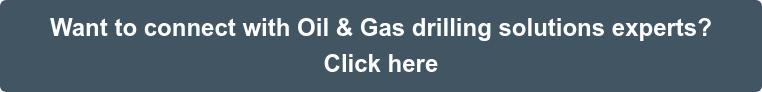 Want to connect with Oil & Gas drilling solutions experts?  Click here