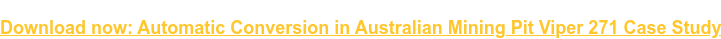 Download now: Automatic Conversion in Australian Mining Pit Viper 271 Case  Study