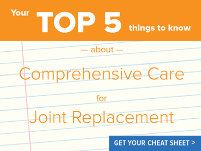 What to know about Comprehensive Care for Joint Replacement