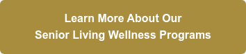 Learn More About Our Senior Living Wellness Programs