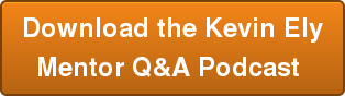 Download the Kevin Ely Mentor Q&A Podcast