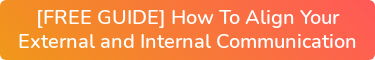 [FREE GUIDE] How To Align Your External and Internal Communication