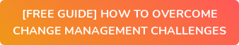 [FREE GUIDE] HOW TO OVERCOME CHANGE MANAGEMENT CHALLENGES