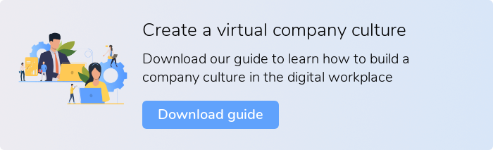 Create a virtual company culture Download our guide to learn how to build a company culture in the digital workplace Download guide