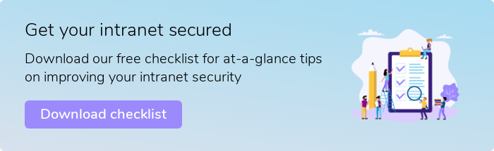 Intranet Security Checklist Download our free checklist for at-a-glance tips on improving your intranet security Download checklist