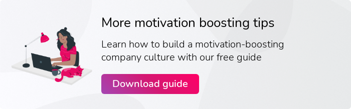 More motivation boosting tips  Learn how to build a motivation-boosting company culture with our free guide  Download guide