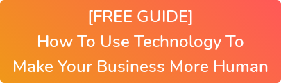 [FREE GUIDE] How To Use Technology To Make Your Business More Human