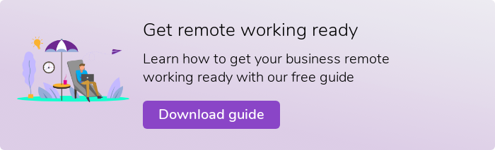 Get remote working ready Learn how to get your business remote working ready with our free guide Download guide