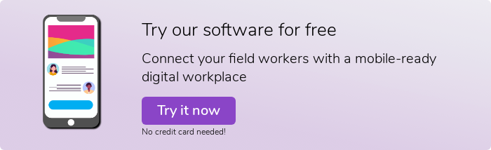 Try our software for free Connect your field workers with a mobile-ready digital workplace Try it now No credit card needed!