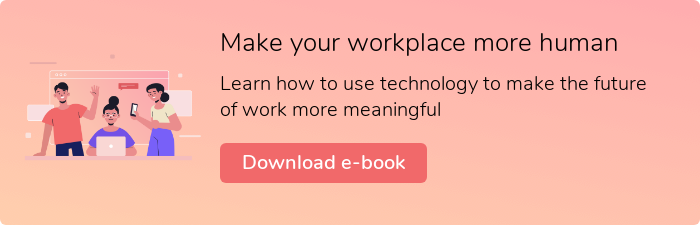 Make your workplace more human Learn how to use technology to make the future of work more meaningful Download e-book