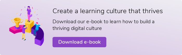 Create a learning culture that thrives  Download our free e-book to learn how to build a thriving digital culture  Download e-book