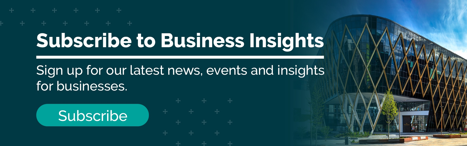 Click to sign up for our latest news, events and insights for businesses