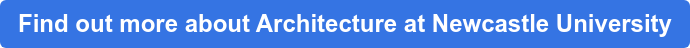 Find out more about Architecture at Newcastle University