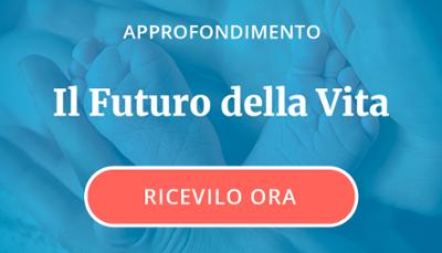 RICEVI L'APPROFONDIMENTO: IL FUTURO DELLA VITA.