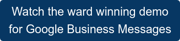 Watch the ward winning demo  for Google Business Messages