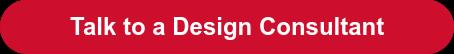 Talk to a Design Consultant
