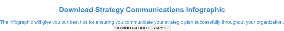 Download Strategy Communications Infographic  The infographic will give you our best tips for ensuring you communicate your  strategic plan successfully throughout your organization. DOWNLOAD INFOGRAPHIC!