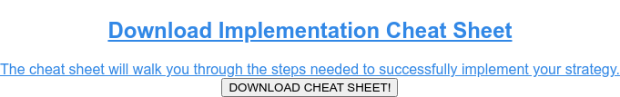 DownloadImplementation Cheat Sheet  Thecheat sheet will walk you through the steps needed to successfully  implement your strategy. DOWNLOAD CHEAT SHEET!