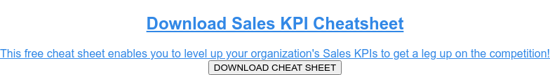 Download Sales KPI Cheat Sheet  The cheat sheet includes all 12 examples of Sales KPIs for you to access  whenever you need. Click the download button below. DOWNLOAD CHEAT SHEET!