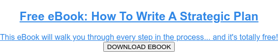 Download eBook: How To Write A Strategic Plan  Your complete guide to writing a great strategic plan. The eBook will walk you  through every step in the process from an inspiring Vision, through to your  KPIs and Projects. DOWNLOAD EBOOK