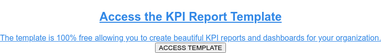Download the KPI Report Template  The template is 100% free and comes in Excel format allowing you to create  beautiful KPI reports and dashboards for your organization. DOWNLOAD TEMPLATE
