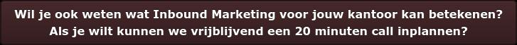 Wil je ook weten wat Inbound Marketing voor jouw kantoor kan betekenen? Als je wilt kunnen we vrijblijvend een20 minuten call inplannen?