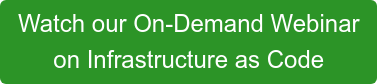 Watch our On-Demand Webinar  on Infrastructure as Code