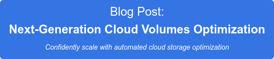 Blog Post:  Next-Generation Cloud Volumes Optimization Confidently scale with automated cloud storage optimization
