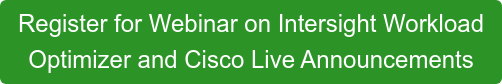 Register for Webinar on Intersight Workload  Optimizer and Cisco Live Announcements