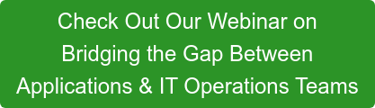 Check Out Our Webinar on  Bridging the Gap Between Applications & IT Operations Teams