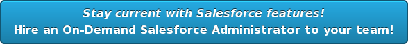 Stay current with Salesforce features! Hire an On-Demand Salesforce Administrator to your team!