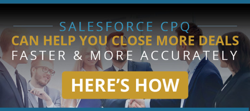 Salesforce CPQ Can Help You Close More Deals Faster & More Accurately