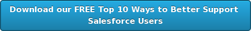 Download our FREE Top 10 Ways to Better Support Salesforce Users