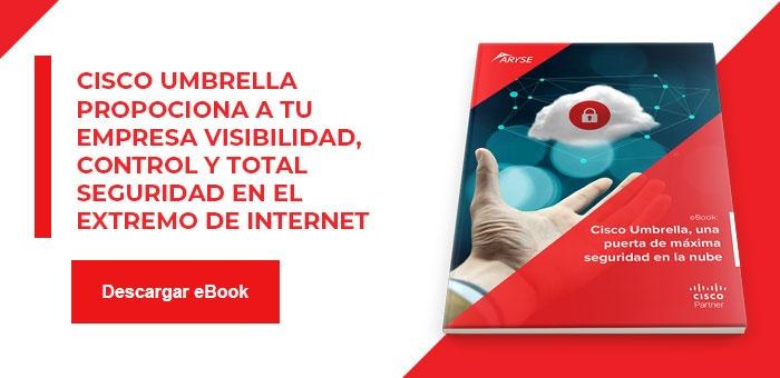CTA eBook - Cisco Umbrella, un sistema deprotección en cloud que representa una robusta primera línea de defensa para las amenazas y los ciberataques en Internet.