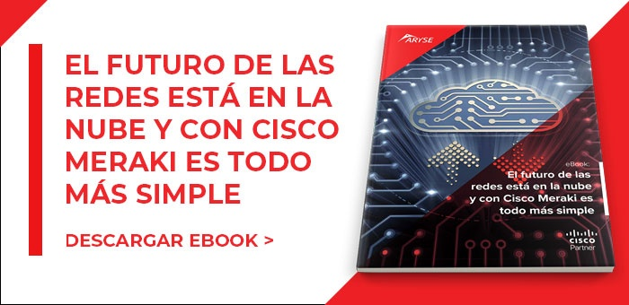 El futuro de las redes está en la nube y con Cisco Meraki es todo más simple