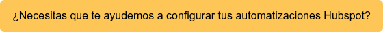 ¿Necesitas que te ayudemos a configurar tus automatizaciones Hubspot?