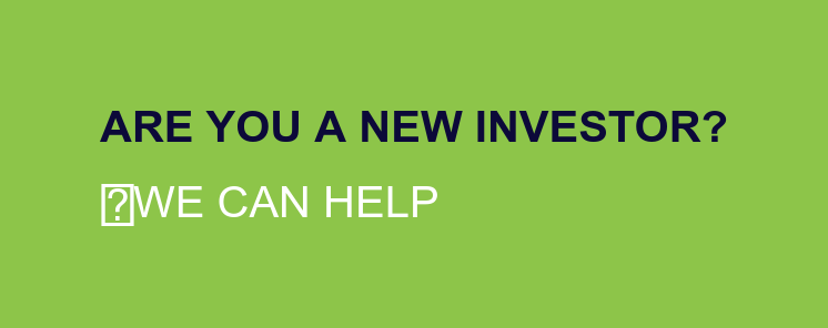 Are you a new investor?  We Can Help