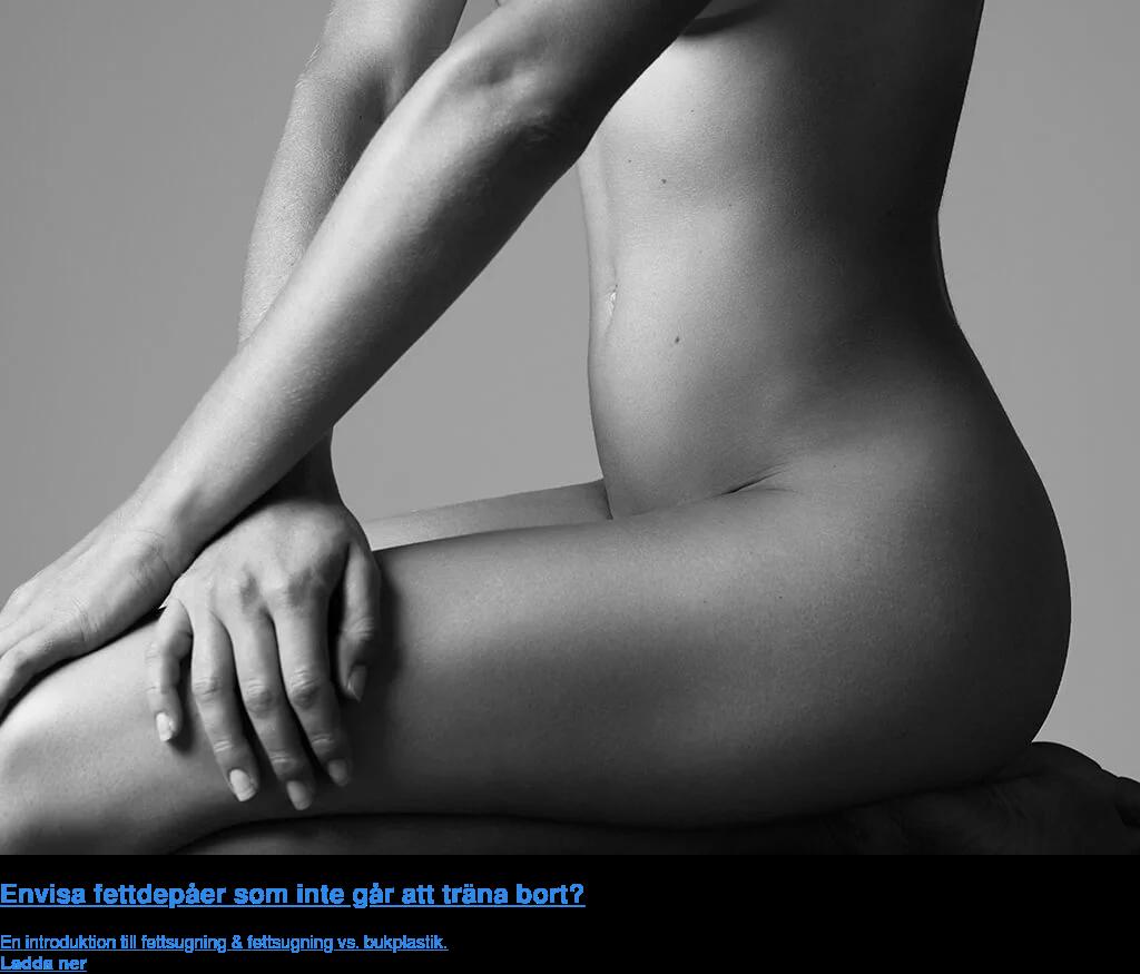 Envisa fettdepåer som inte går att träna bort? En introduktion till fettsugning & fettsugning vs. bukplastik. Ladda ner