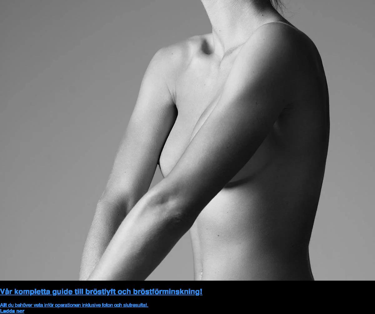 Vår kompletta guide till bröstlyft och bröstförminskning! Allt du behöver veta inför operationen inklusive foton och slutresultat. Ladda  ner