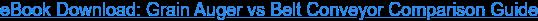 eBook Download: Grain Auger vs Belt Conveyor Comparison Guide