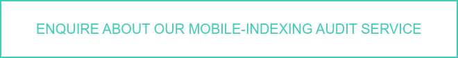 Enquire about our Mobile-indexing Audit Service