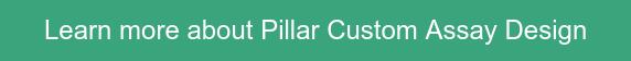 Learn more about Pillar Custom Assay Design