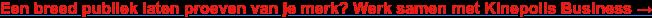 Een breed publiek laten proeven van je merk? Werk samen met Kinepolis Business →